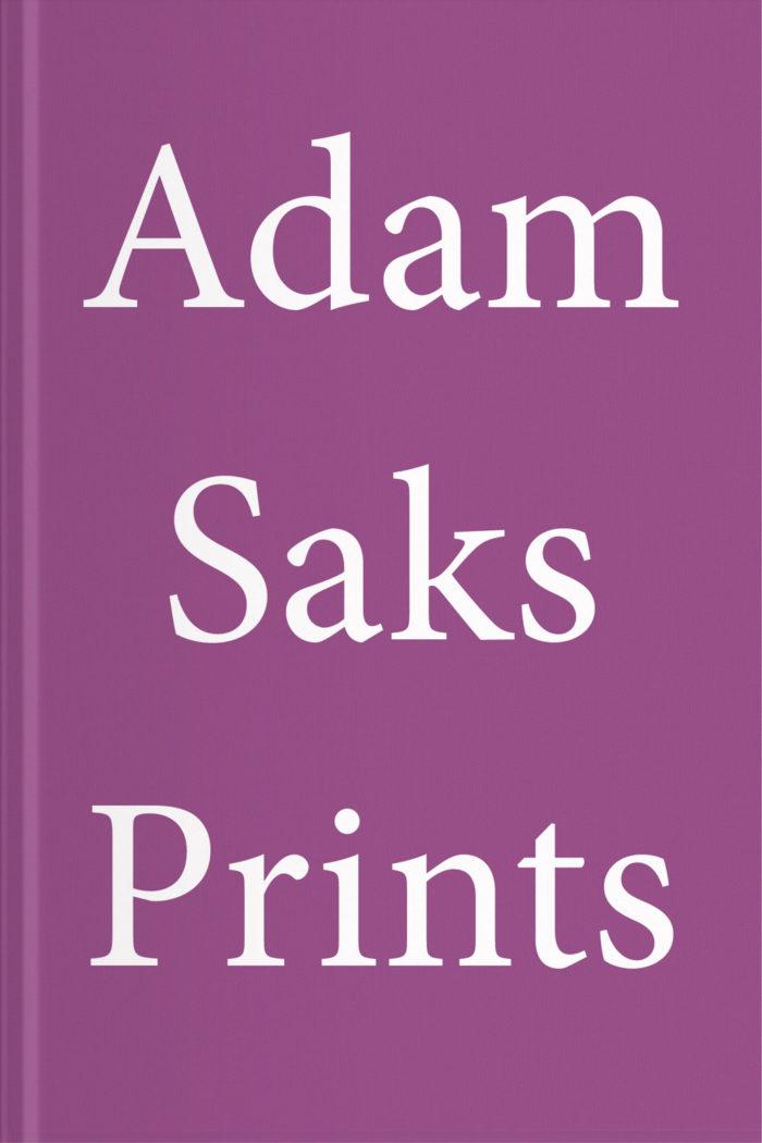 Adam Saks: Prints