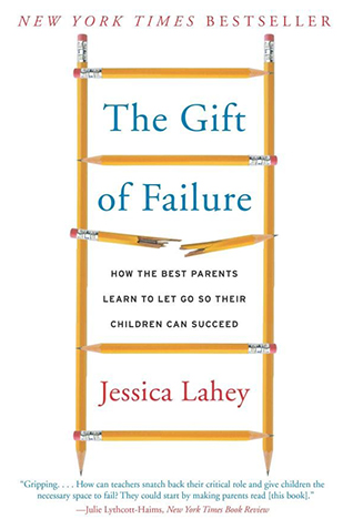The Gift of Failure: How the Best Parents Learn to Let Go So Their Child Can Succeed