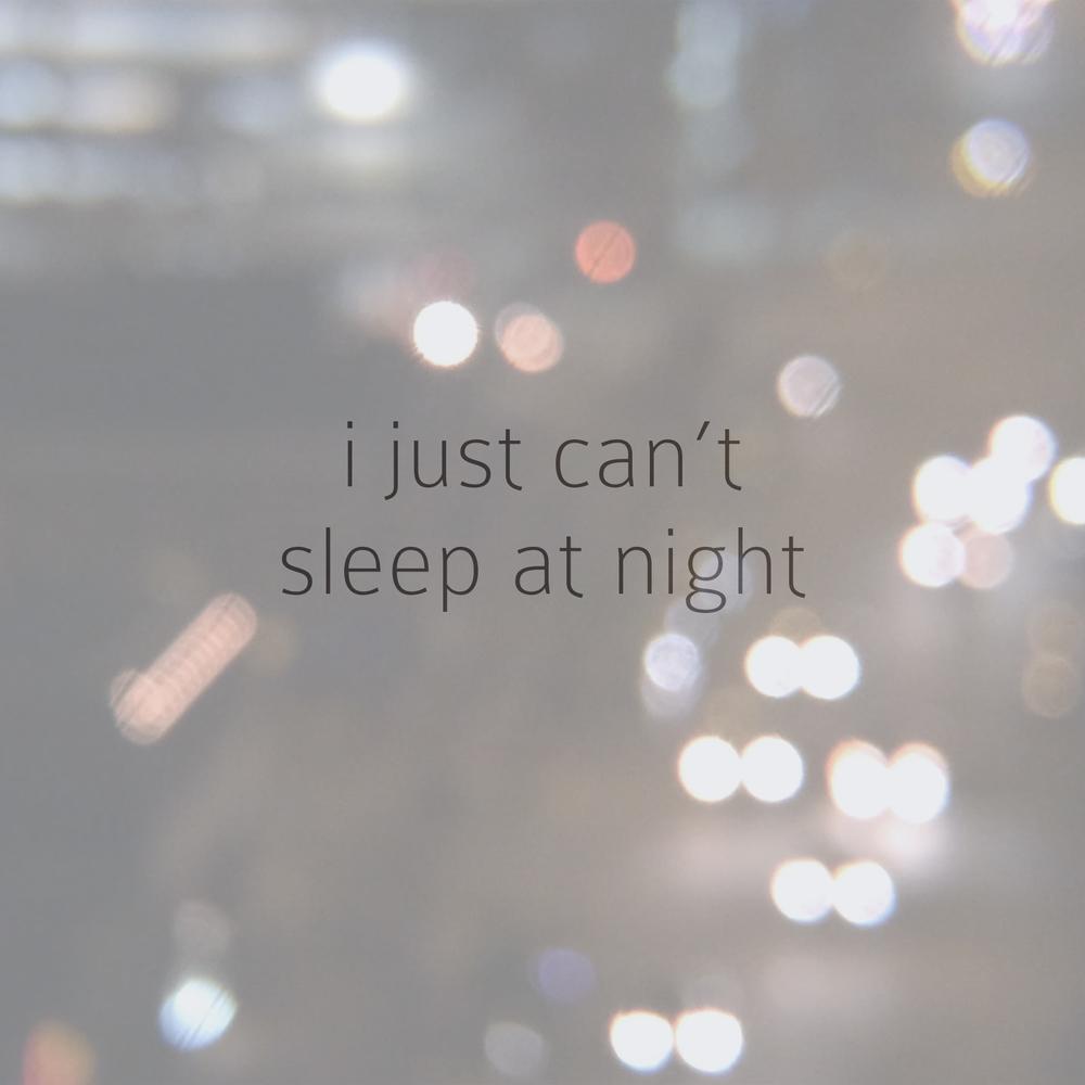 i just cant sleep at night.jpeg