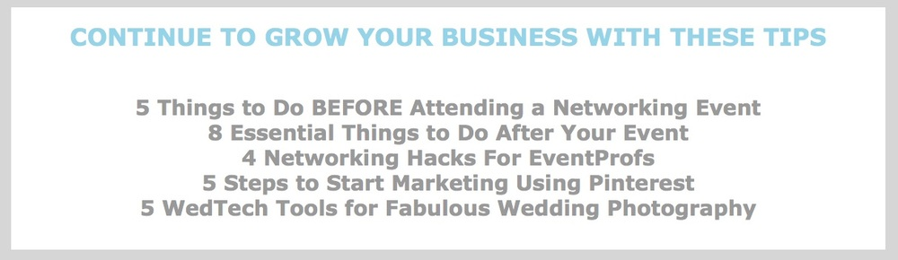 Respective Links available in the email: 1) 5 Things to Do BEFORE Attending a Networking Event 2) 8 Essential Things to Do After Your Event 3) 4 Networking Hacks For EventProfs 4) 5 Steps to Start Marketing Using Pinterest 5) 5 WedTech Tools for Fabulous Wedding Photography
