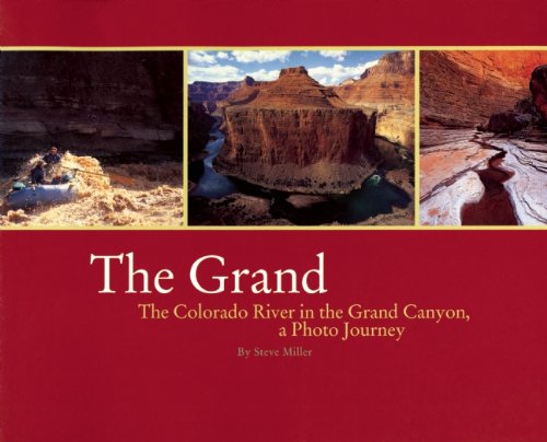 The Grand: The Colorado River in the Grand Canyon, a Photo Journey