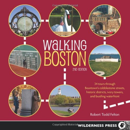 Walking Boston: 34 Tours Through Beantown's Cobblestone Streets, Historic Districts, Ivory Towers, and Bustling Waterfront
