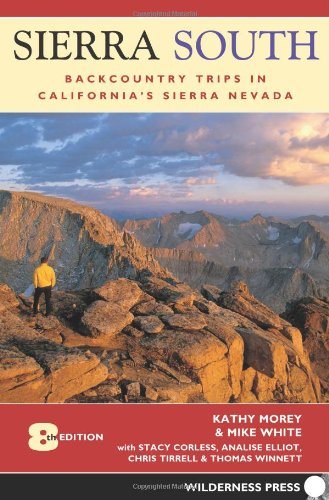 Sierra South: Backcountry Trips in California's Sierra Nevada