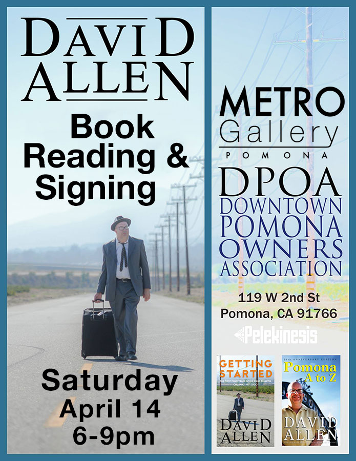 Saturday April, 14 - The Metro Gallery welcomes author and Daily Bulletin Columnist David Allen. David will be giving a book signing and reading of his latest book, Getting Started. 6-9pm