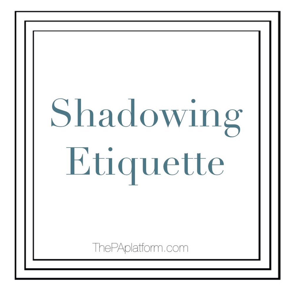 shadowing etiquette the pa platform shadowing is something that is recommended for most programs and required by some if you are possibly considering pa school i recommend shadowing at