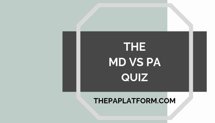The MD vs PA Quiz — The PA Platform
