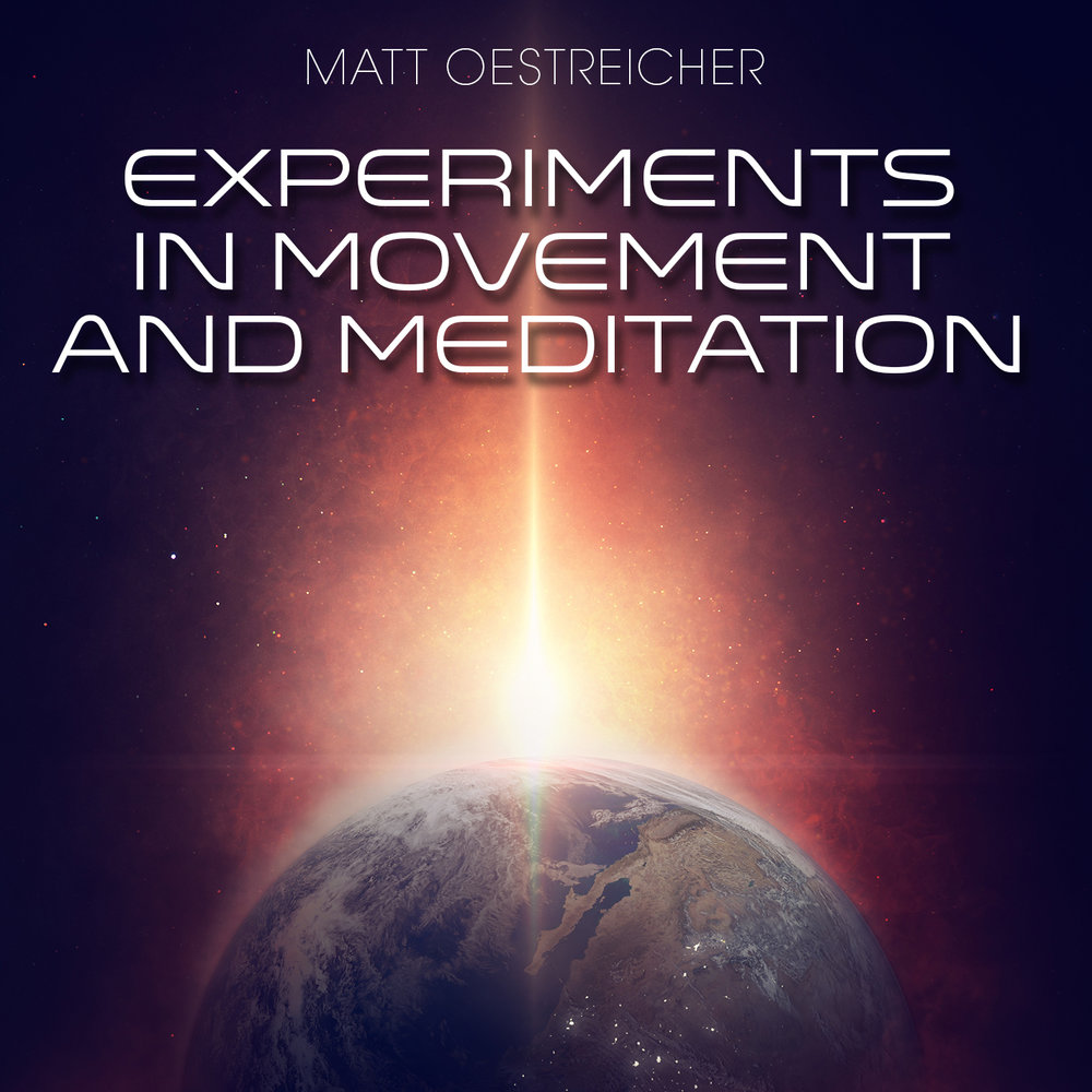 Matt Oestreicher - Experiments in Movement And Meditation.jpg
