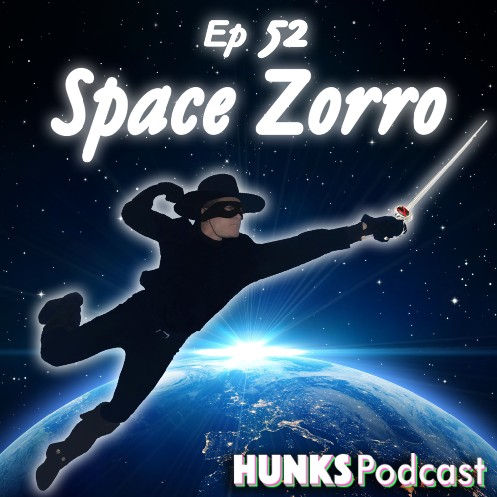 HUNKS Podcast Ep # 052 Space Zorro