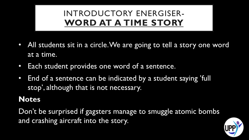 """DEBRIEF: IF THE STORY IS NOT VERY GOOD, ASK THE CLASS WHY THIS MIGHT BE THE CASE? IT IS IMPORTANT TO NOTE THAT IT MIGHT BE THAT THEY ALL NEED TO BE WORKING AS A TEAM (IF THEY ARE NOT, IT WON'T WORK) OR THAT THEY ARE NOT ALL """"ON THE SAME PAGE"""". WHAT WOULD HELP OUR CLASS DO THIS BETTER? (SUGGESTIONS FOR THE FOCUS OF THIS LESSON COULD INCLUDE: THE CLASS COULD GO THROUGH A QUICK OUTLINE OF A STORY FIRST AS A GROUP SO THAT THEY ALL KNOW WHERE IT IS HEADING- BEGINNING WITH THE END IN MIND. THIS IS SIMILAR TO A PROCESS WE INDIVIDUALLY DO WHEN WE SET GOALS / TARGETS FOR OURSELVES- CREATING A ROAD MAP FOR SUCCESS CAN SOMETIMES MAKE IT EASIER TO FOCUS OUR ENERGY AND MOVE IN THE RIGHT DIRECTION. GIVE IT ANOTHER TRY AFTER A DEBRIEF AND SEE IF THERE IS ANY IMPROVEMENT IN THE INTERACTION AND RESULTANT STORY."""