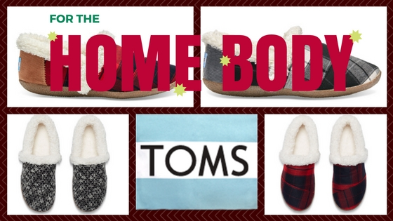 House Slippers $49 Slip into comfort by a fireplace with TOMS trendy and cozy slipper offerings. With a one for one model you know that your purchase will be warming the tootsies of someone else as well.