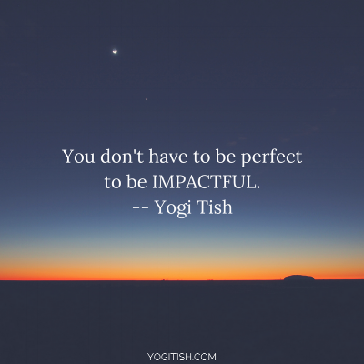 you don't have to be perfect to be impactful