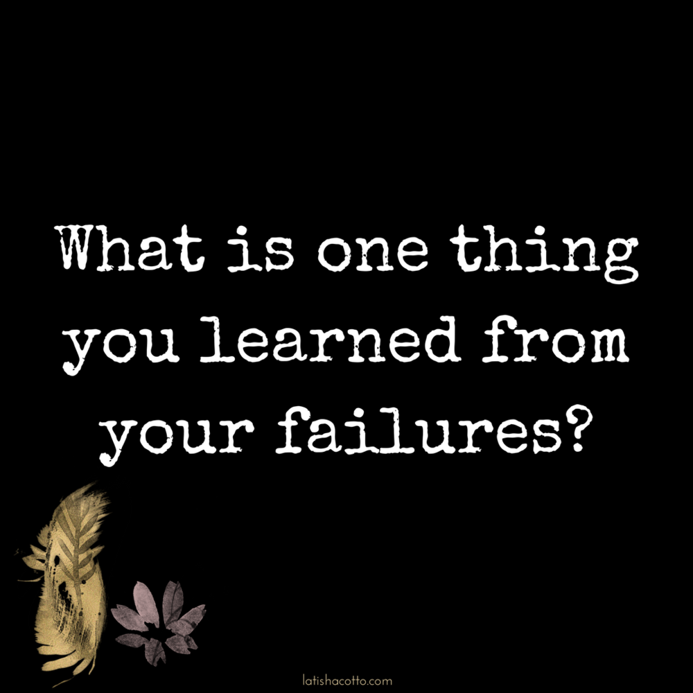 You are not your failures. You are what you learn from your failures. Click here to read more about what I learned from my failures.