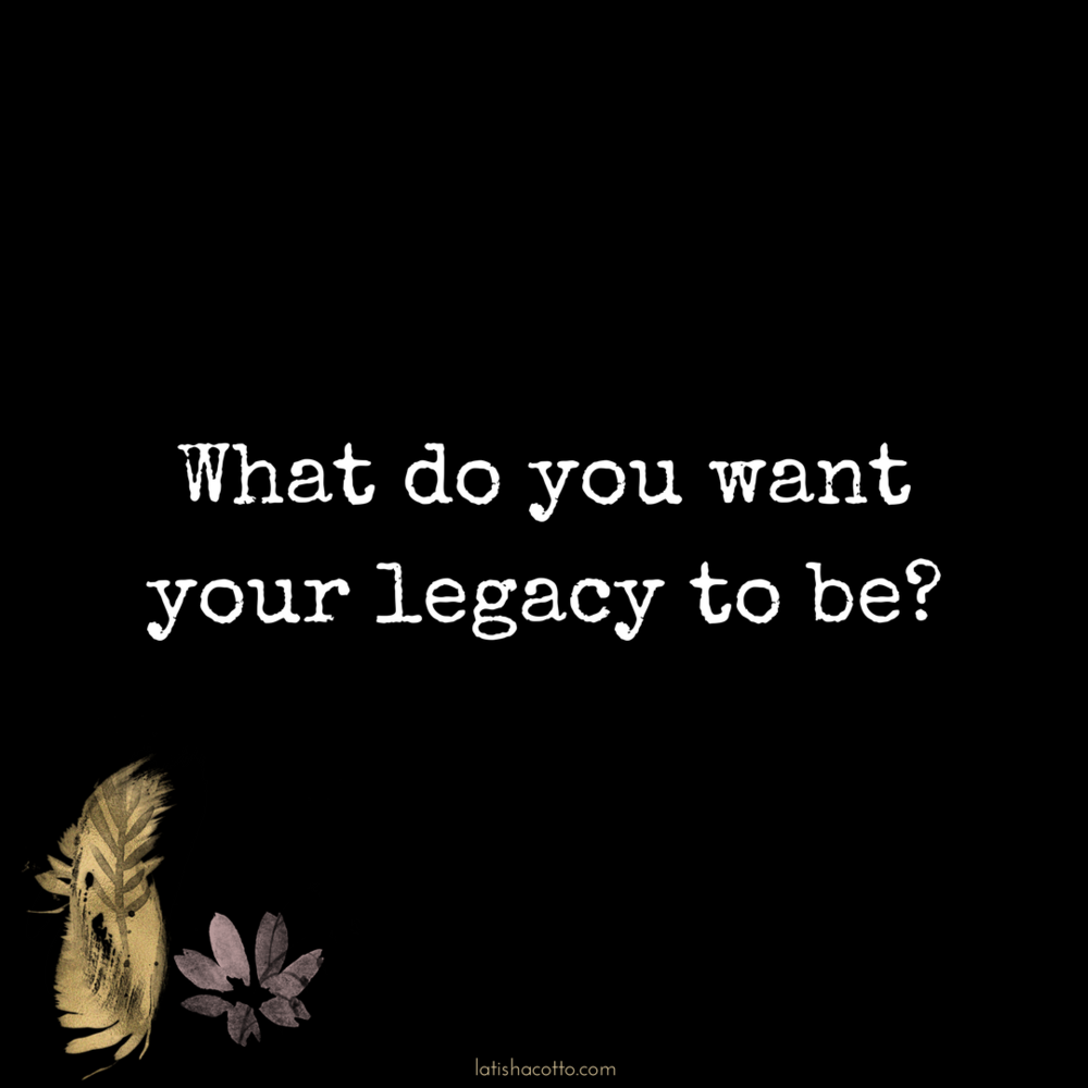 Click here to read about what I want my legacy to be.