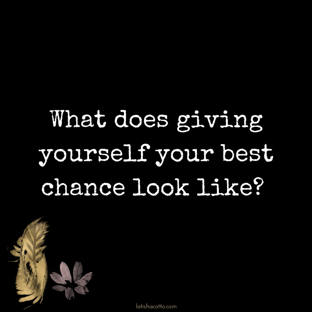 give yourself your best chance