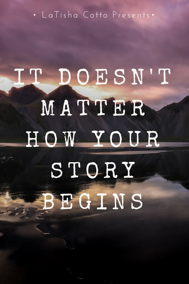 it doesn't matter how your story begins