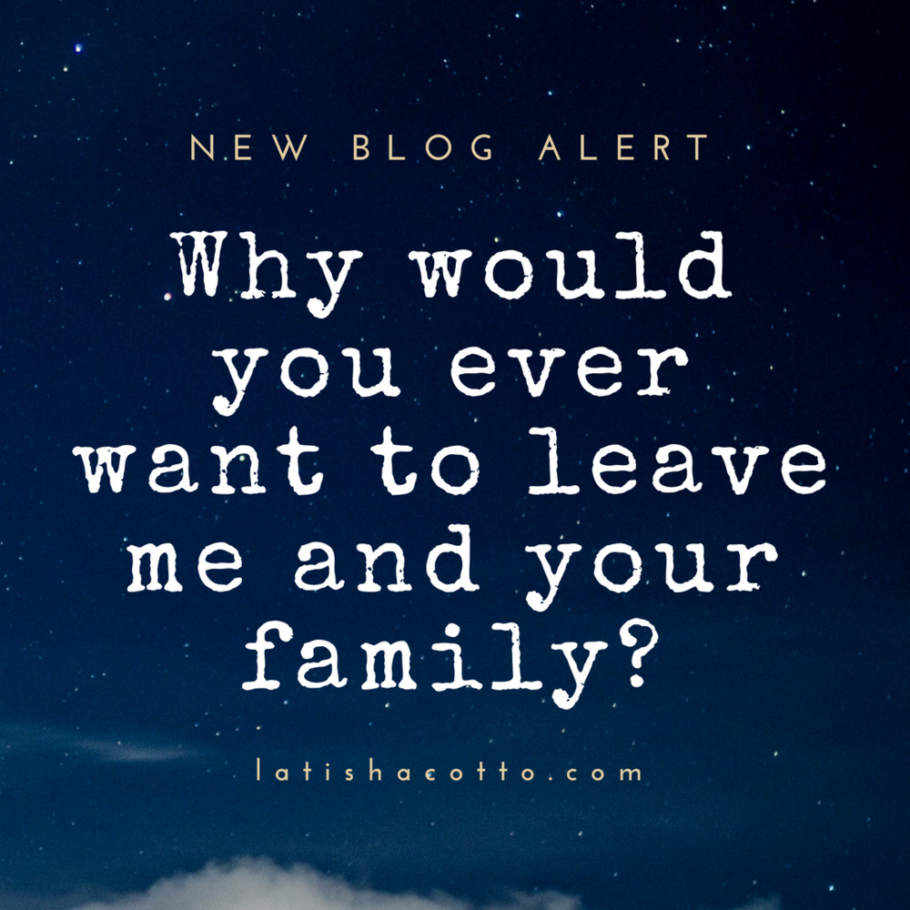 Why would you ever want to leave your family?