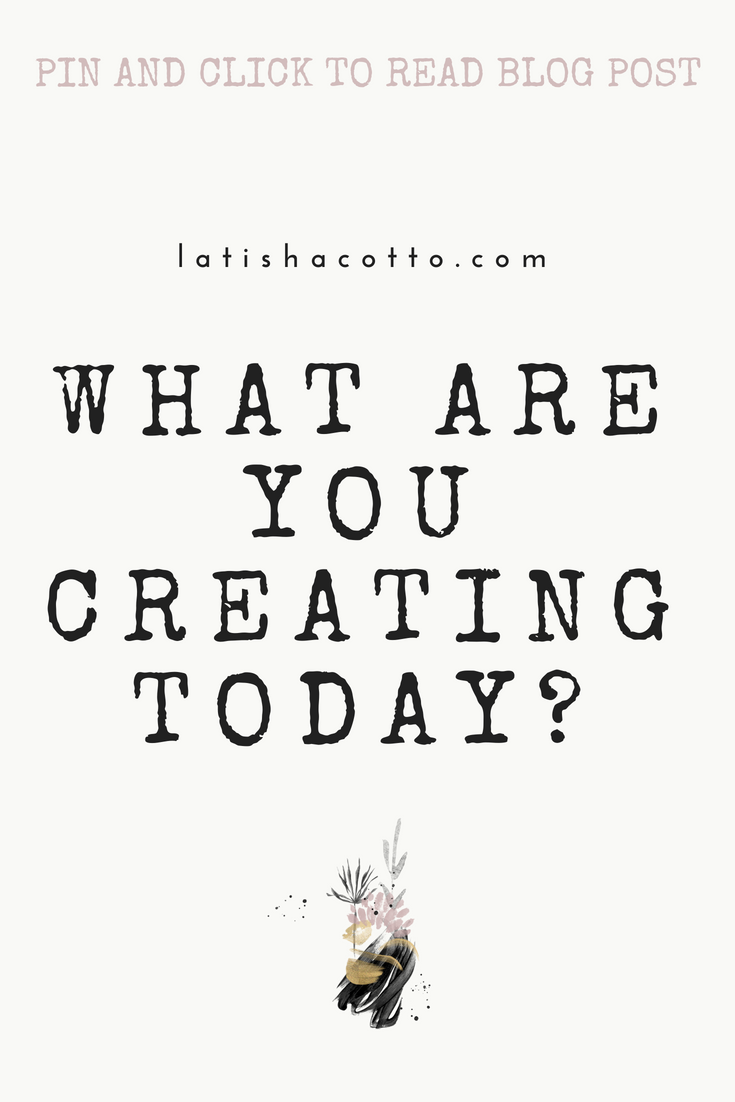 WHAT ARE YOU CREATING TODAY?