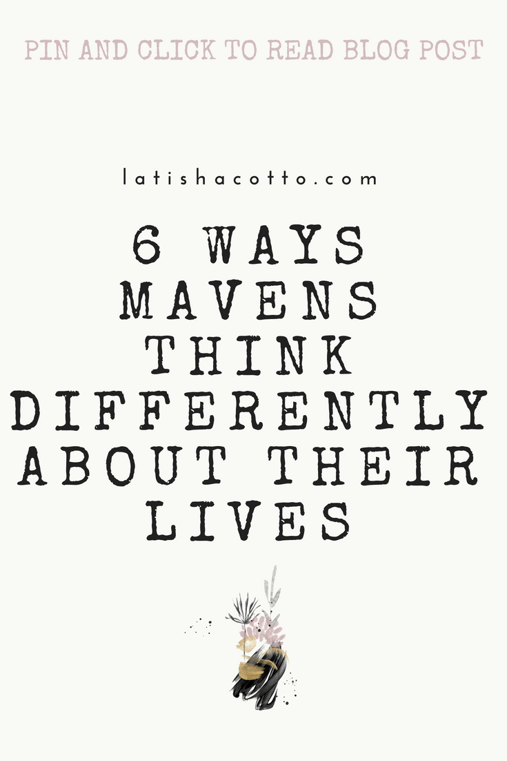 6 ways mavens think differently about their lives
