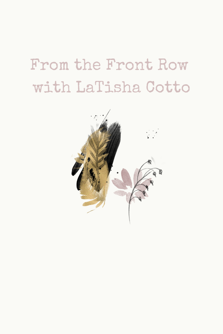Listen to my podcast, From the Front Row With LaTisha Cotto