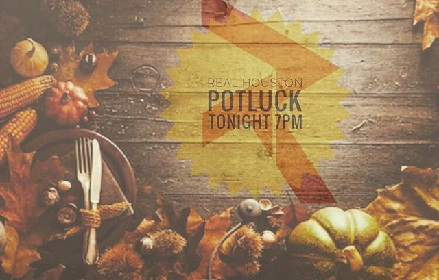 YOOO FAM!!!! PULL UP TONIGHT!!!!! We got our POTLUCK at 7:00pm... Bring a dish and let's break bread... Love y'all  #REALHouston #WeAreREAL
