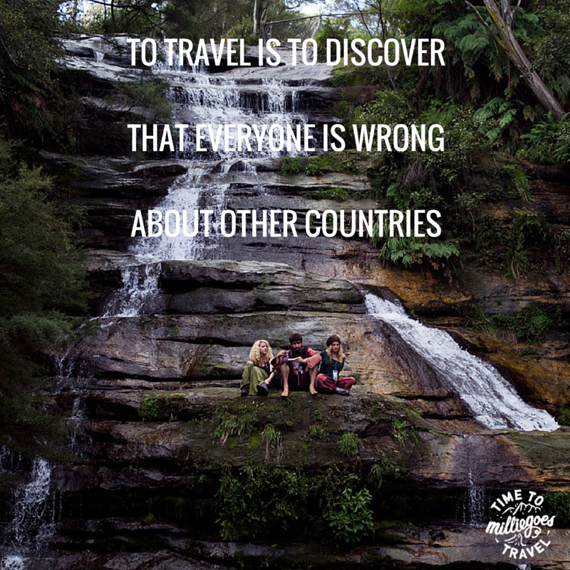TO TRAVEL IS TO DISCOVER THATEVERYONE IS WRONGABOUT OTHER COUNTRIES.png