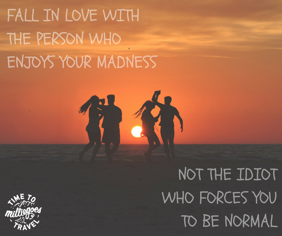 FALL IN LOVE WITH THE PERSON WHO ENJOYS YOUR MADNESS, NOT THE IDIOT WHO FORCES YOU TO BE NORMAL.png