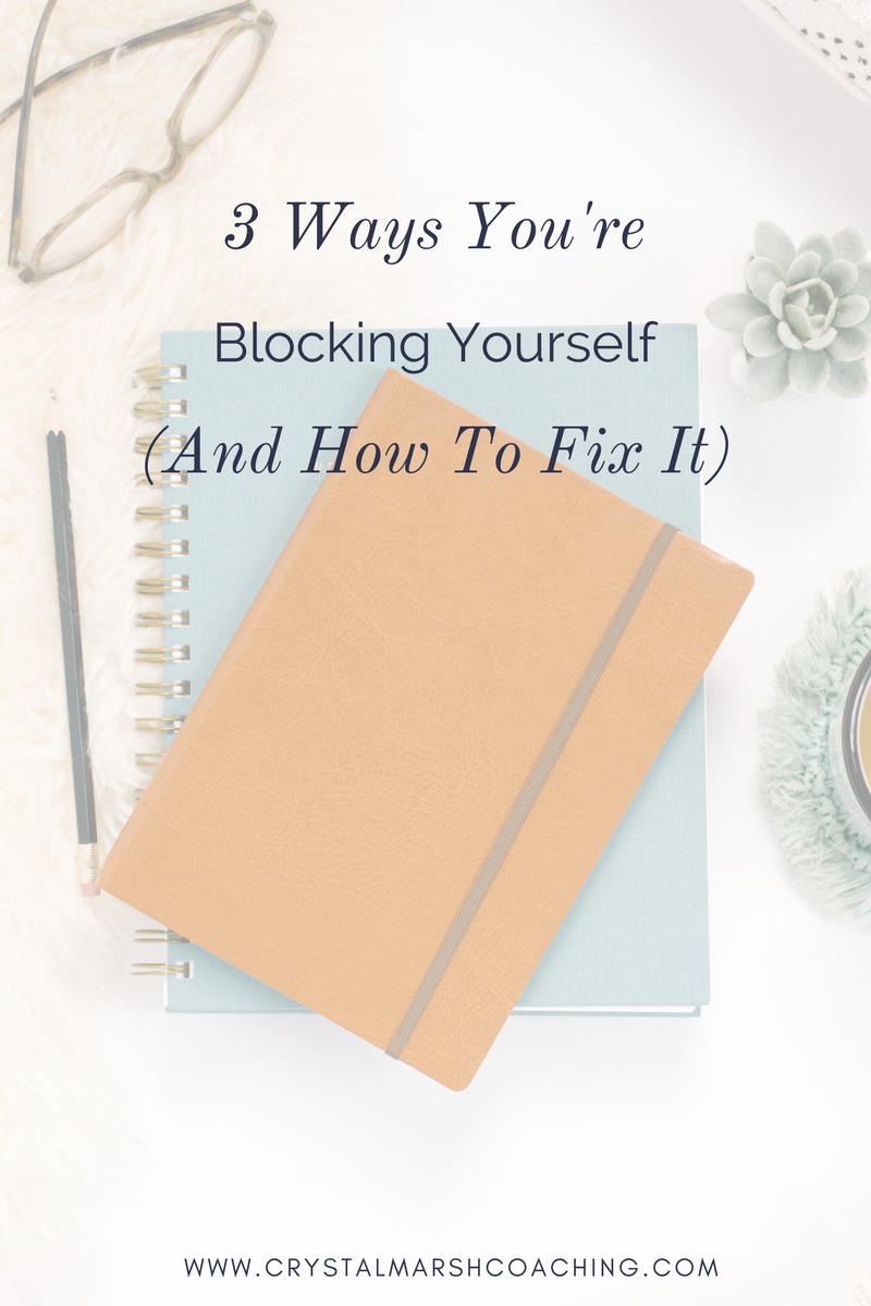 3 Ways You're Blocking Yourself (And How To Fix It), business coach, career coach.png