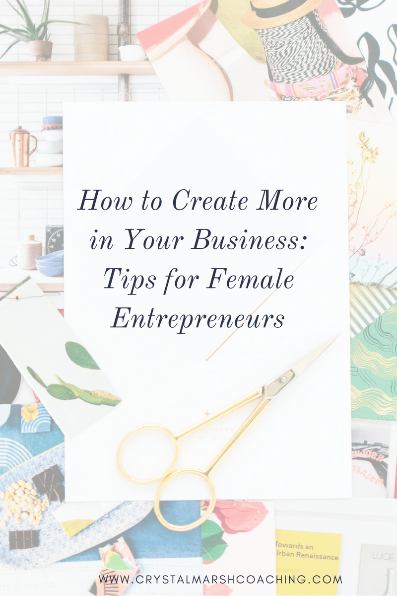 how to create more in your business_ tips for female entrepreneurs and tips for creative entrepreneurs.png