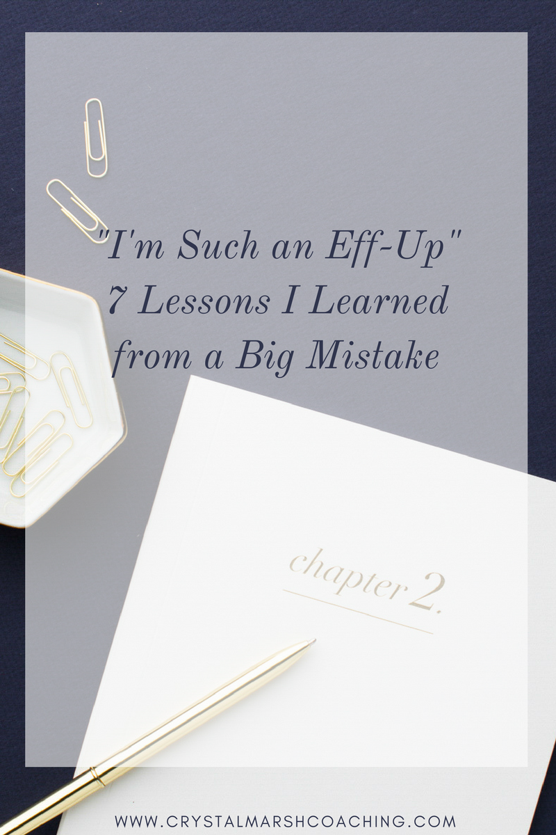 _I'm Such an Eff-Up_ 7 Lessons I Learned from a Big Mistake.png