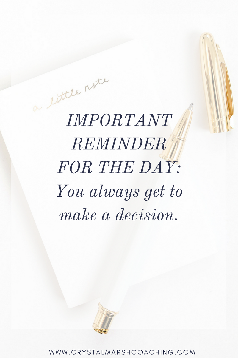 IMPORTANT REMINDER FOR THE DAY_ You always get to make a decision. (2).png