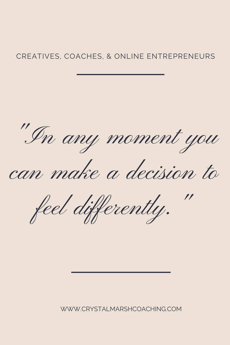 in any moment you can make a decision to feel differently.png