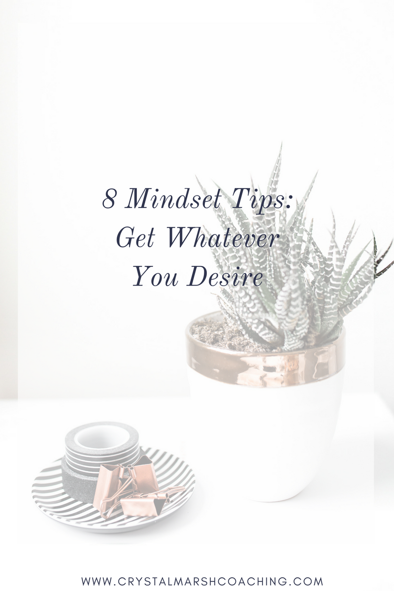 8 Mindset Tips_ Get Whatever You Desire (1).png