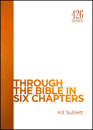 Through the Bible in Six Chapters    $ 10.00    By Kit Sublett