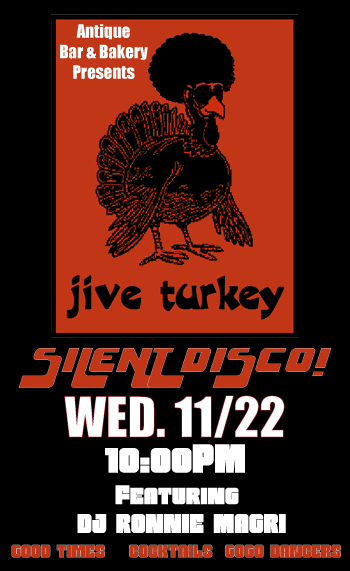Chef Paul Gerard and filmmaker Joe Castelo invite party goers to put on their funkiest disco threads and groove to the sounds of the Thanksgiving Jive Turkey Silent Disco, held exclusively at Antique Bar & Bakery! DJ RONNIE MAGRI will be spinning while the Antique gogo dance troupe, THE WILLOW-ETTES twist and shake the night away. We promise you will not find a better Thanksgiving Eve party than this - YOU JIVE TURKEY! Ticket includes entry and headphone rental.