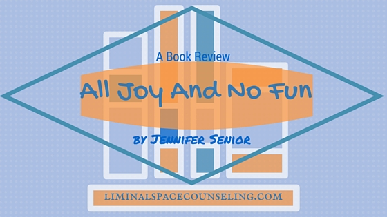 Book Review by therapist Analisa Jayasekera All Joy and No fun Jennifer Senior