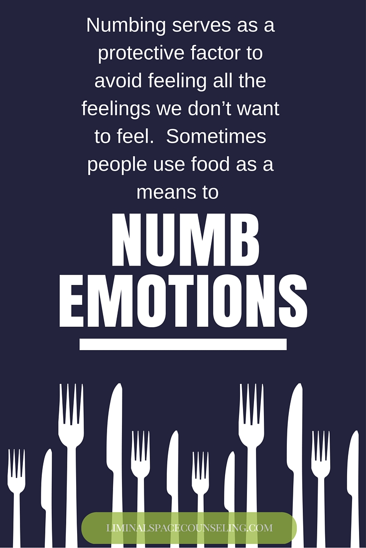 numbing serves as a protective factor. some people numb with food.