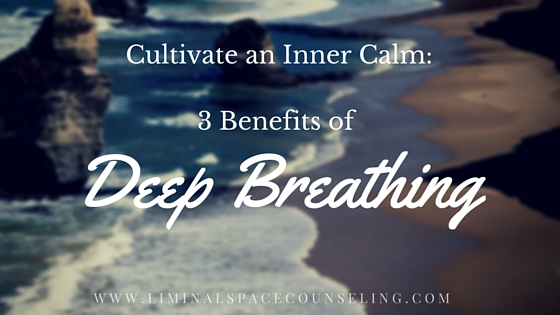 Benefits of Deep Breathing-by-therapist-liminal-space-counseling