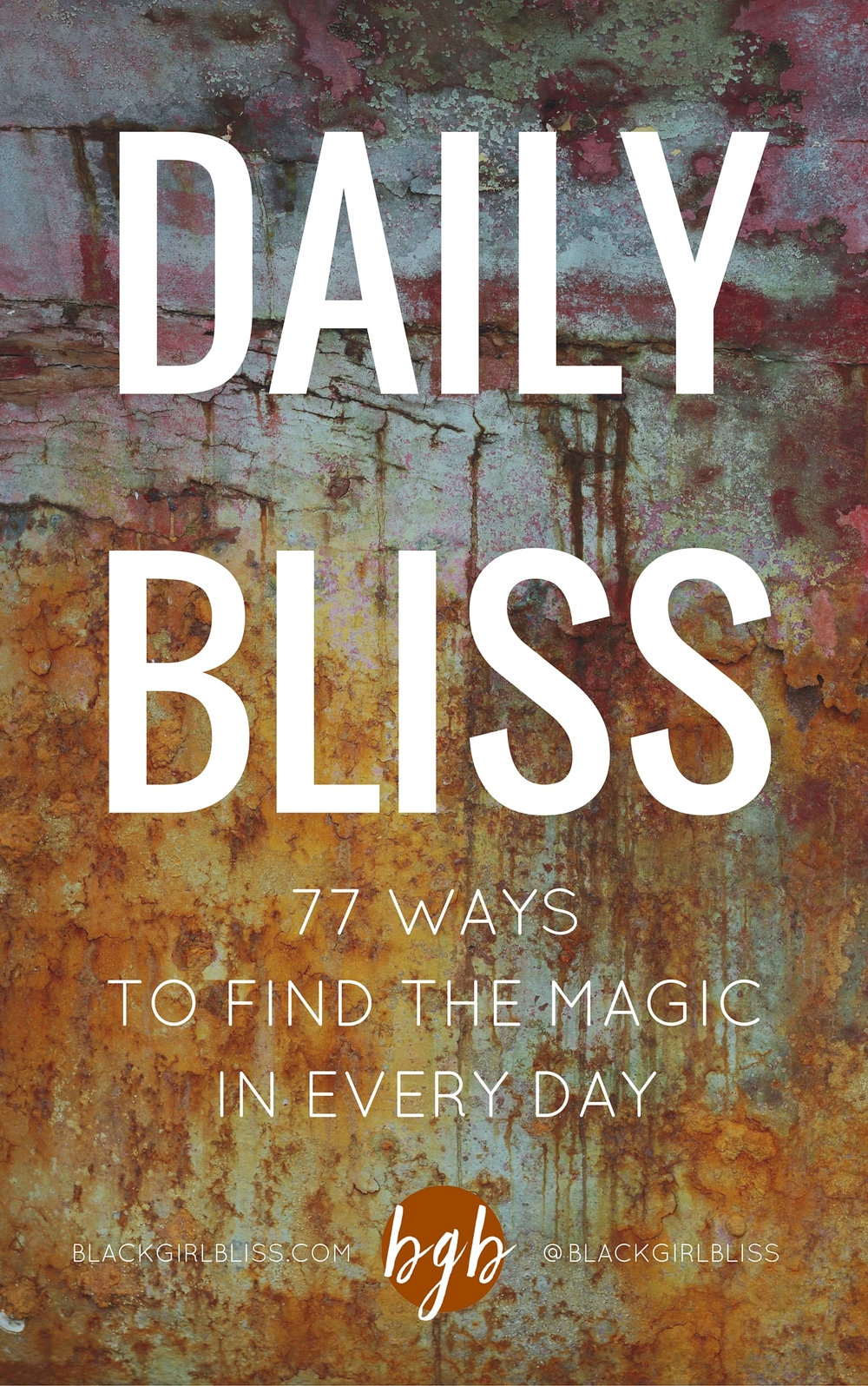 Daily Bliss: 77 Ways to Find the Magic in Every Day