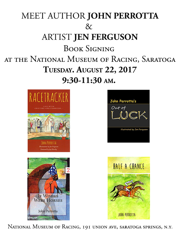 I am doing a book signing with author John Perrotta, with whom I've collaborated over the years on his many books about the horse racing world. We are signing in Saratoga, during the height of the racing meet and  famed horse racing announcer Tom Durkin (who has recorded the audio book version of Perrotta's book HALF A CHANCE) will be joining us.     We will also be greeting people on Tuesday and Wednesday evening at Longfellows and the Saratoga National Golf Club, respectively. If you are in Saratoga come see us! I will be sharing watercolor sketchbooks and some prints.