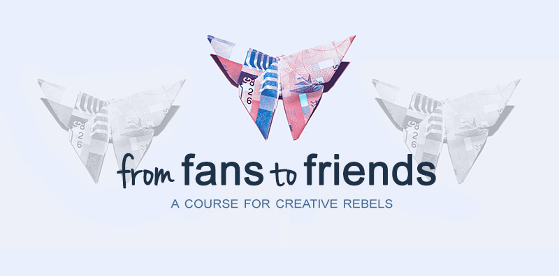 From Fans to Friends: A digital marketing course for creative rebels who want happy and engaged tribes.