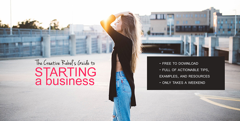 Download your free copy of The Creative Rebel's Guide to Starting a Business.