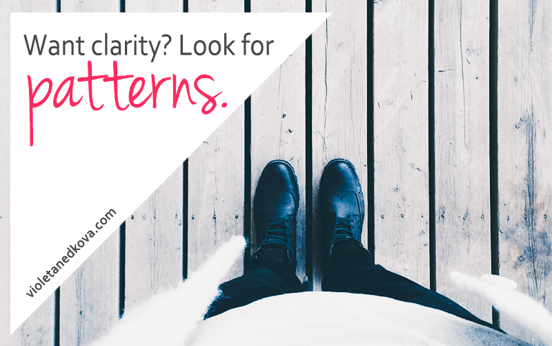Want clarity? Look for the patterns in everything.