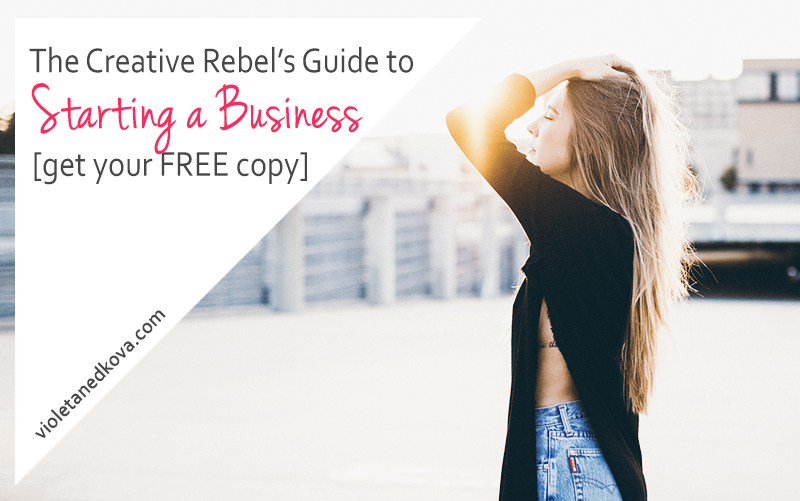 The Creative Rebel's Guide to Starting a Business by Violeta Nedkova - Get Your FREE COPY!