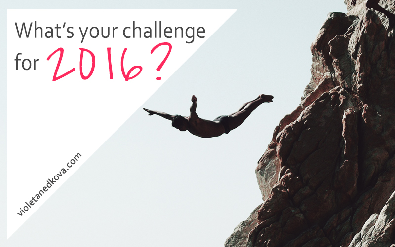 How are you challenging yourself? Time to set a challenge for 2016! - Violeta Nedkova's Blog