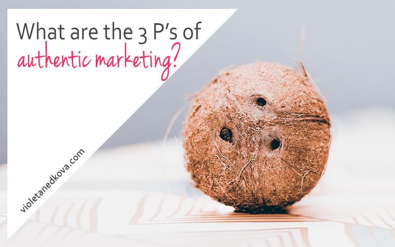 The 3 P's of Authentic Marketing by Violeta Nedkova