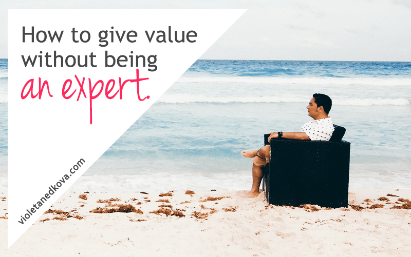 How to Give Value without Being an Expert   Violeta Nedkova