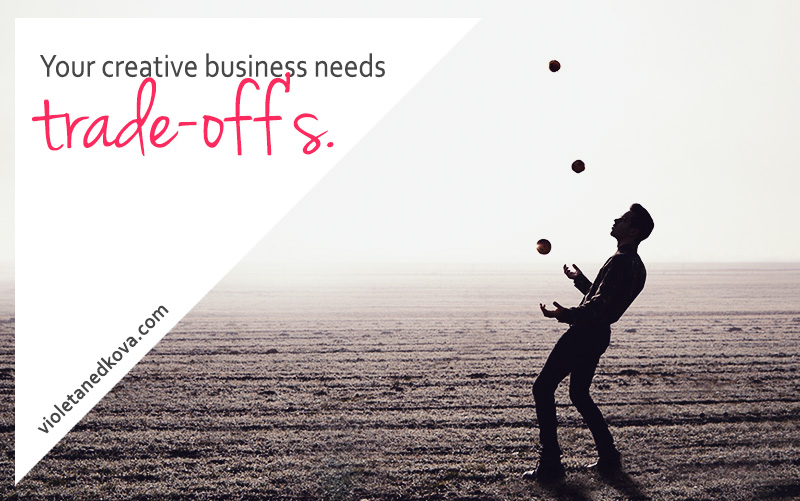 Apply the trade off principle to enrich your creative business!