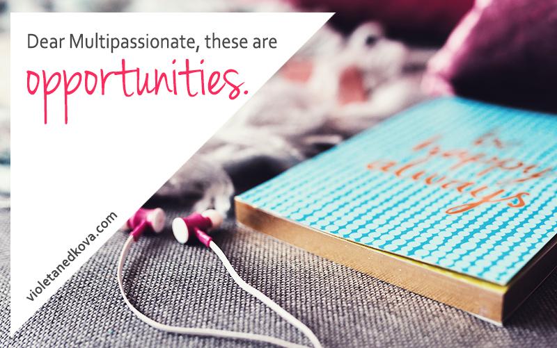 Dear Multipassionate...