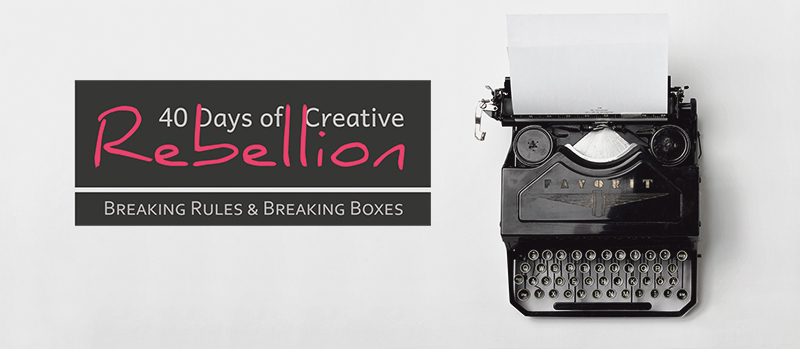 40 Days of Creative Rebellion: Breaking you out of those rules and boxes.