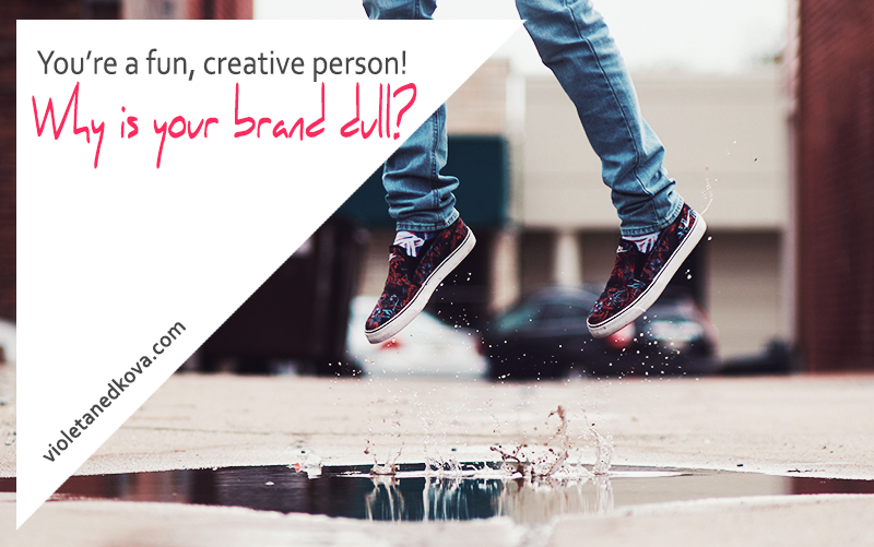 You're a fun, creative person! But why is your brand so dull? | Violeta Nedkova's Blog
